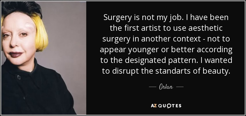 quote-surgery-is-not-my-job-i-have-been-the-first-artist-to-use-aesthetic-surgery-in-another-orlan-122-92-81